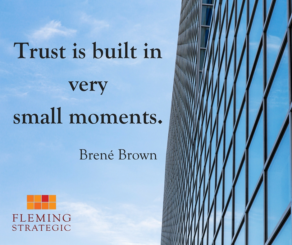 Trust is built in very small moments.